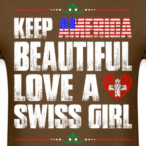 Keep America Beautiful Love A Swiss Girl T-Shirts - Men's T-Shirt