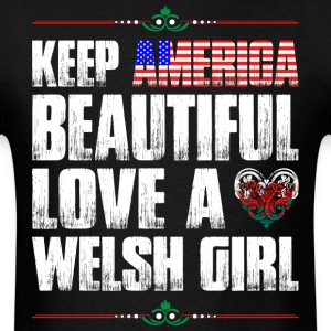 Keep America Beautiful Love A Welsh Girl T-Shirts - Men's T-Shirt