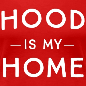 Hood is my home T-Shirts - Women's Premium T-Shirt