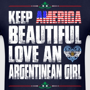 Keep America Beautiful Love An Argentinean Girl T-Shirts - Men's T-Shirt