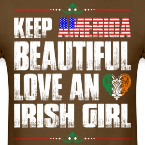 Keep America Beautiful Love An Irish Girl T-Shirts - Men's T-Shirt