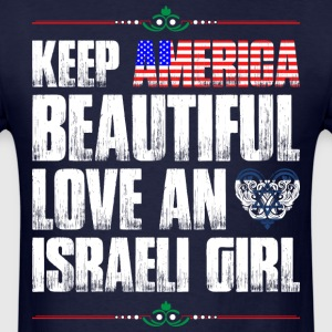 Keep America Beautiful Love An Israeli Girl T-Shirts - Men's T-Shirt