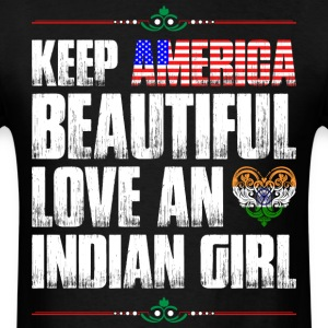 Keep America Beautiful Love An Indian Girl T-Shirts - Men's T-Shirt