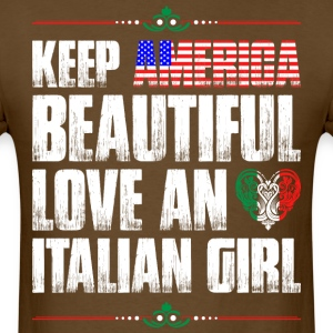 Keep America Beautiful Love An Italian Girl T-Shirts - Men's T-Shirt