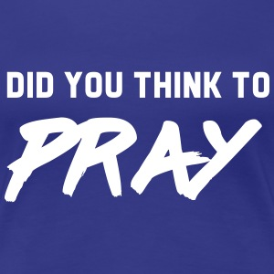 Did you think to pray T-Shirts - Women's Premium T-Shirt