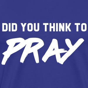 Did you think to pray T-Shirts - Men's Premium T-Shirt