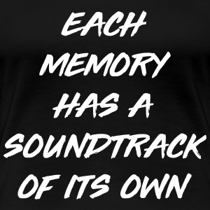Each memory has a soundtrack of its own T-Shirts - Women's Premium T-Shirt