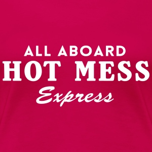 All aboard the hot mess express T-Shirts - Women's Premium T-Shirt