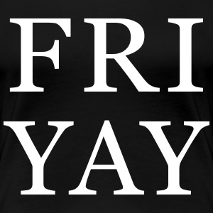 FriYay Friday T-Shirts - Women's Premium T-Shirt