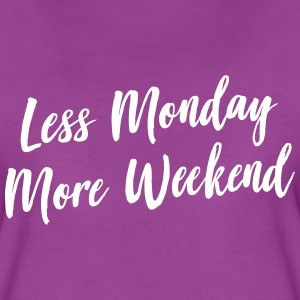 Less Monday. More Weekend T-Shirts - Women's Premium T-Shirt