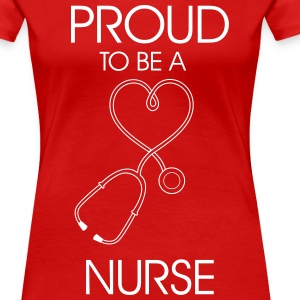 Proud to be a Nurse T-Shirts - Women's Premium T-Shirt