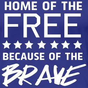 Home of the free because of the brave T-Shirts - Women's Premium T-Shirt
