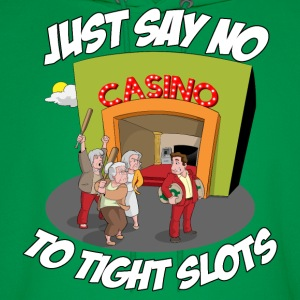 JUST SAY NO TO TIGHT SLOTS Hoodies - Men's Hoodie