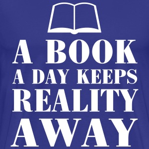 A book a day keeps reality away T-Shirts - Men's Premium T-Shirt
