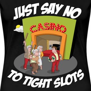 JUST SAY NO TO TIGHT SLOTS T-Shirts - Women's Premium T-Shirt