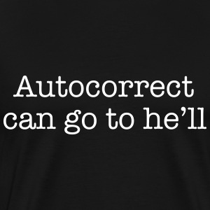 Autocorrect can go to he'll T-Shirts - Men's Premium T-Shirt