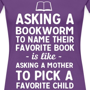 Asking a bookworm to name their favorite book T-Shirts - Women's Premium T-Shirt