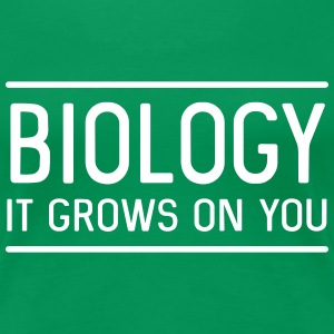 Biology. It grows on you T-Shirts - Women's Premium T-Shirt