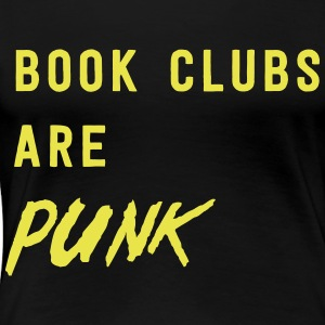 Book Clubs are Punk T-Shirts - Women's Premium T-Shirt