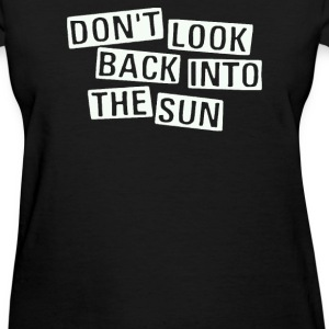 Don't Look Back Into The Sun - Women's T-Shirt