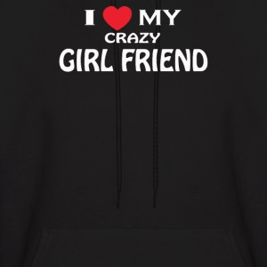 I LOVE MY CRAZY GIRL FRIEND - Men's Hoodie