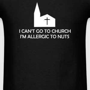 I Can't Go To Church I'm Allergic to Nuts - Men's T-Shirt