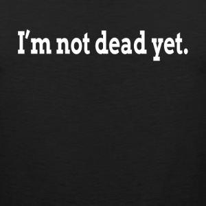I'M NOT DEAD YET FUNNY Sportswear - Men's Premium Tank
