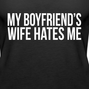MY BOYFRIEND'S WIFE HATES ME Tanks - Women's Premium Tank Top