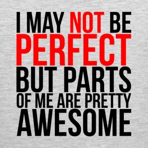 NOT PERFECT BUT PARTS OF ME ARE PRETTY AWESOME Sportswear - Men's Premium Tank