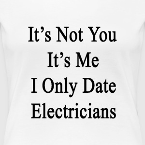 its_not_you_its_me_i_only_date_electrici T-Shirts - Women's Premium T-Shirt