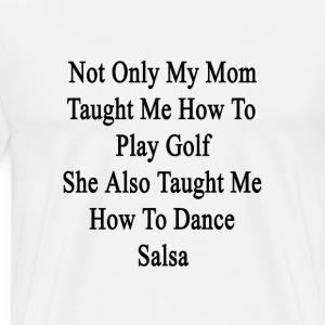 not_only_my_mom_taught_me_how_to_play_go T-Shirts - Men's Premium T-Shirt