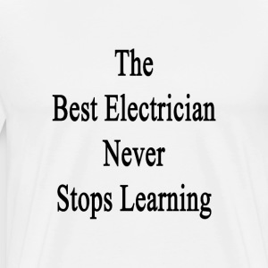 the_best_electrician_never_stops_learnin T-Shirts - Men's Premium T-Shirt