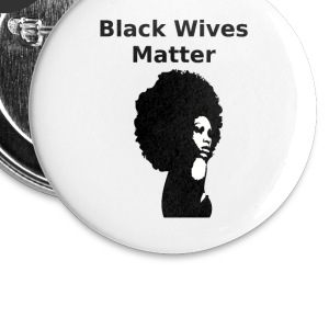 Black Wives Matter - Large Buttons