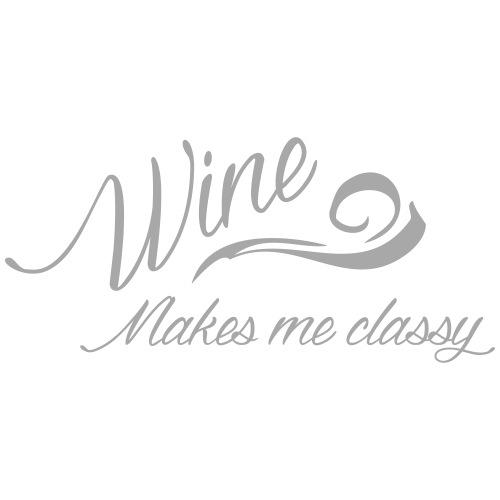 wine makes me classy