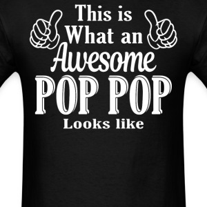This is what an awesome Pop Pop looks like  - Men's T-Shirt