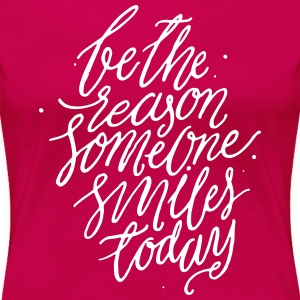 Be the Reason Someone Smiles Today - Women's Premium T-Shirt