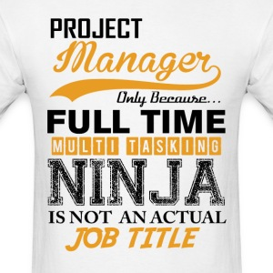 Project  Manager  Ninja Job Title T-Shirts - Men's T-Shirt