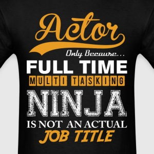 Actor Ninja Job Title T-Shirts - Men's T-Shirt