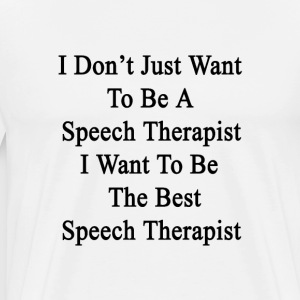 i_dont_just_want_to_be_a_speech_therapis T-Shirts - Men's Premium T-Shirt