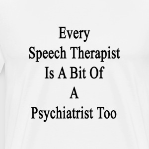 every_speech_therapist_is_a_bit_of_a_psy T-Shirts - Men's Premium T-Shirt