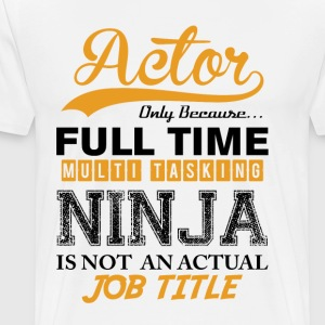 Actor Ninja Job Title T-Shirts - Men's Premium T-Shirt