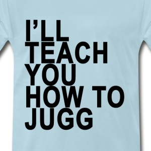 ill_teach_you_how_to_jugg_ - Men's Premium T-Shirt