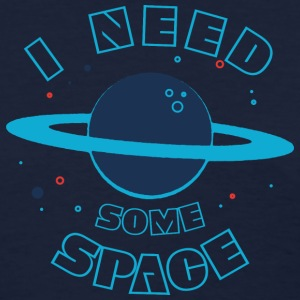 I Need Some Space - Women's T-Shirt