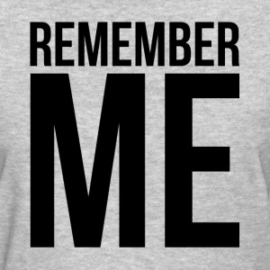 REMEMBER ME T-Shirts - Women's T-Shirt