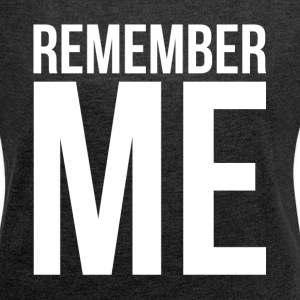 REMEMBER ME T-Shirts - Women´s Rolled Sleeve Boxy T-Shirt