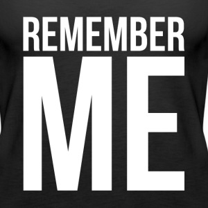 REMEMBER ME Tanks - Women's Premium Tank Top