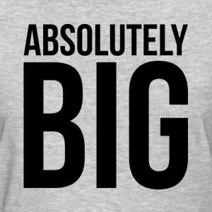 ABSOLUTELY BIG T-Shirts - Women's T-Shirt