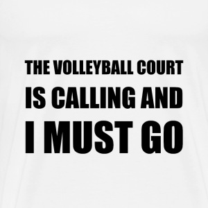 Volleyball Court Calling Must Go - Men's Premium T-Shirt