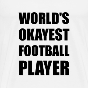 World's Okayest Football Player - Men's Premium T-Shirt