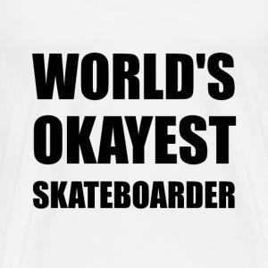 World's Okayest Skateboarder - Men's Premium T-Shirt